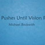 Pain Pushes Until Vision Pulls